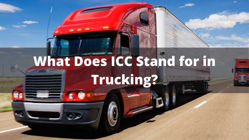 What Does ICC Stand for in Trucking