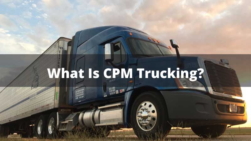 What Is CPM Trucking
